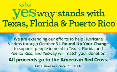 Stand with Texas, Florida and Puerto Rico. We are extending our efforts to help Hurricane Victims through October 31. Round up your change to support people in need in Texas, Florida, and Puerto Rico, and Yesway will match your donation. All proceeds go to the American Red Cross.
