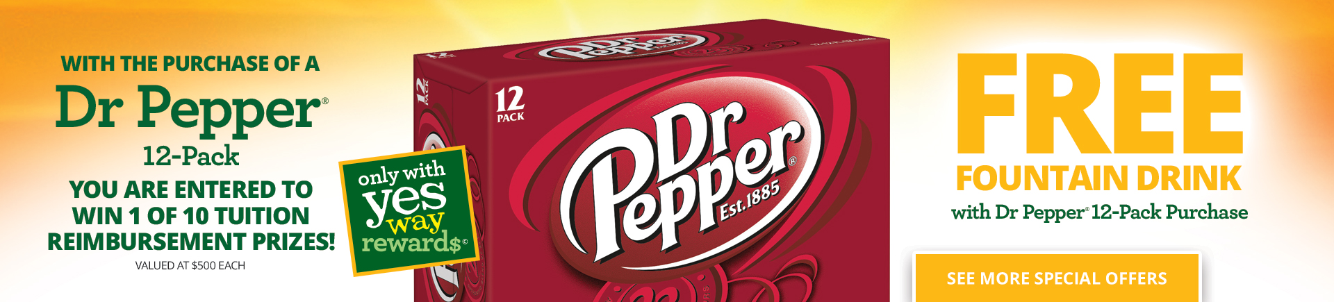With the purchase of a Dr. Pepper 12-Pack you are entered to win 1 of 10 tuition reimbursement prizes! (valued at $500 each)