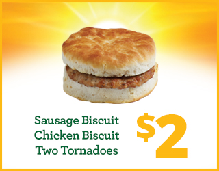 $2 Sausage Biscuit, Chicken Biscuit, Two Tornadoes