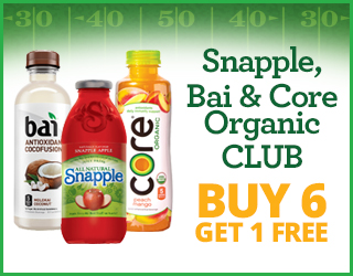 Snapple, Bai & Core Organic CLUB - Buy 6 Get 1 FREE