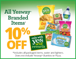 All Yesway Branded Items - 10% off - Includes all packaged items, water and lighters. Does not include Yesway Burritos or Pizza.